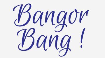 Bangor Bang!
